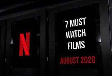 7 Must See Films on Netflix in August 2020
