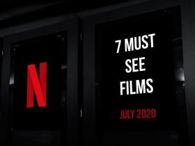 7 Must See Films on Netflix in July 2020