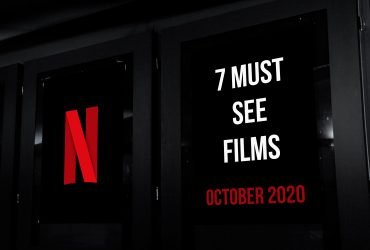 7 Must See Films on Netflix in October 2020