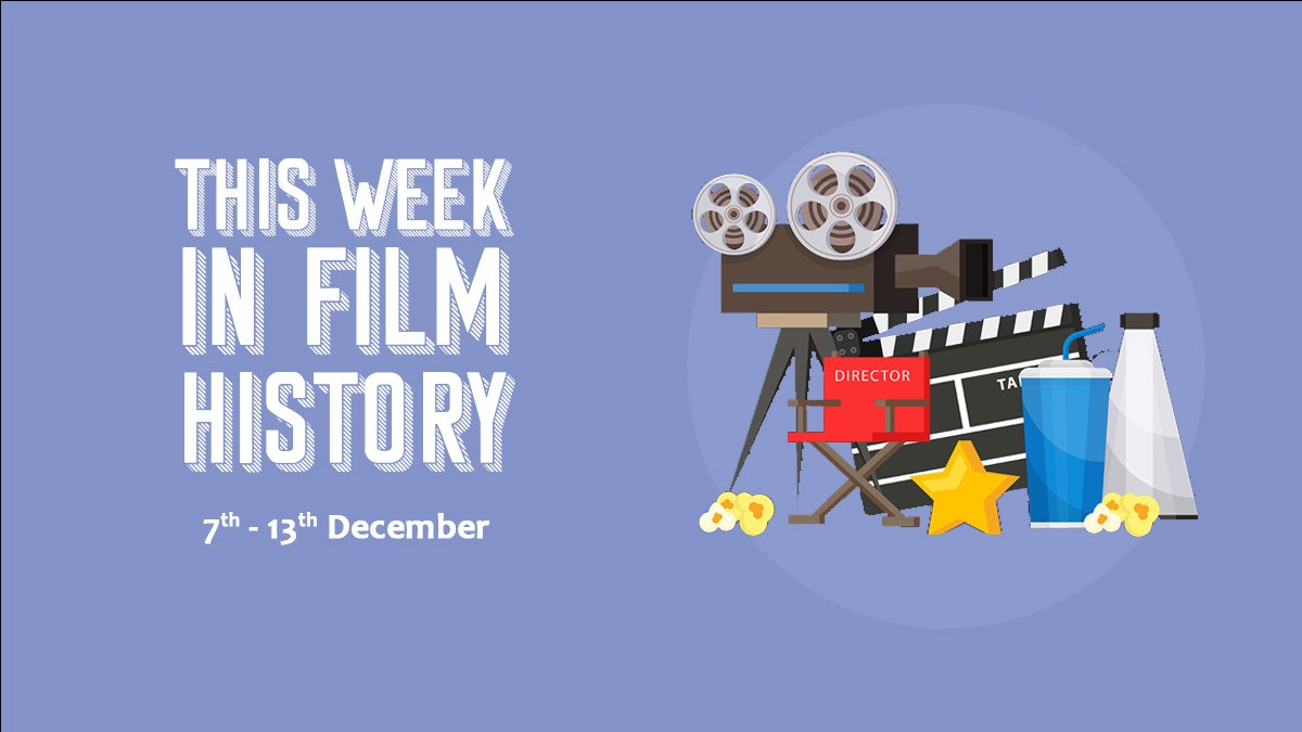 This Week in Film History 7th December